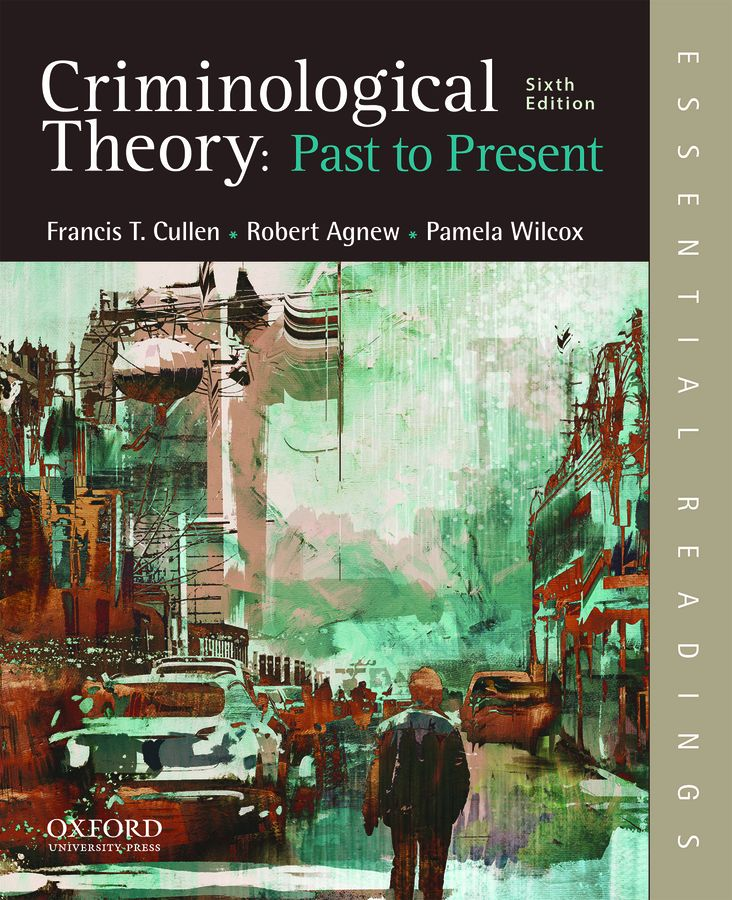 Criminological Theory: Past to Present 6e