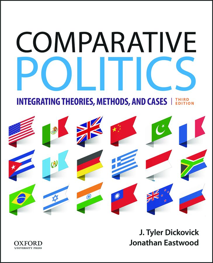 Dickovick/Eastwood, Comparative Politics: Integrating Theories, Methods, and Cases 3e