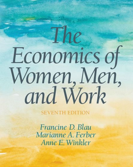 Blau/Ferber/Winkler, Economics of Women, Men, and Work, 7e