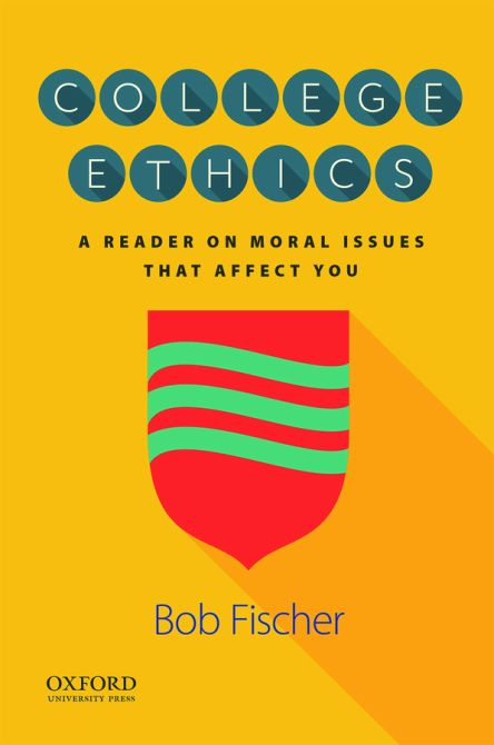 College Ethics: A Reader on Moral Issues That Affect You 1e