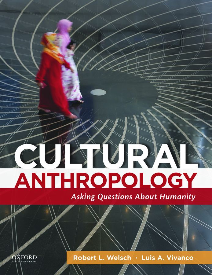 Welsch/Vivanco, Cultural Anthropology: Asking Questions About Humanity 1e