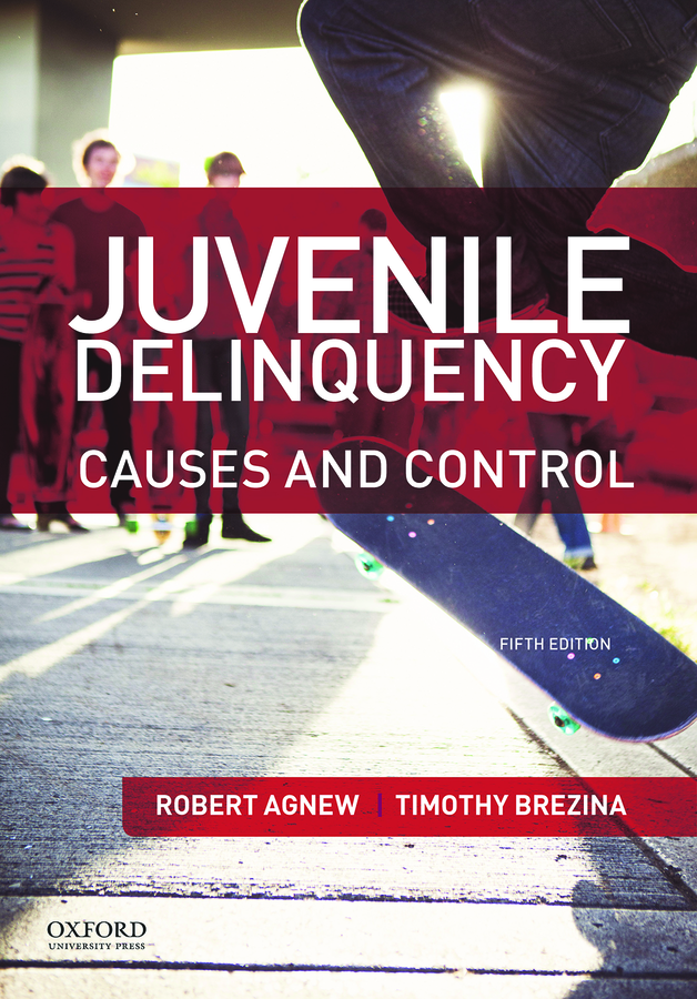 Agnew/Brezina, Juvenile Delinquency: Causes and Control 5e